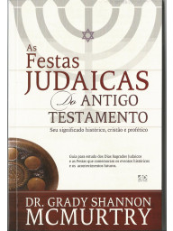 As Festas Judaicas do Antigo Testamento - (Dr. Grady Shannon McMurtry)